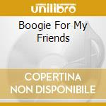 BOOGIE FOR MY FRIENDS cd musicale di MEMPHIS SLIM + 4BT