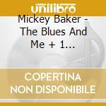 Mickey Baker - The Blues And Me + 1 Bt cd musicale di BAKER MICKEY