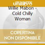 Willie Mabon + 4 Bt - Cold Chilly Woman cd musicale di MABON WILLIE