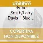 Byther Smith/Larry Davis +2 B.T. - Blue Knights Cbf 1985 cd musicale di Byther smith/larry d