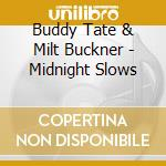 Buddy Tate & Milt Buckner - Midnight Slows cd musicale di TATE/BUCKNER