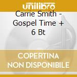 Carrie Smith - Gospel Time + 6 Bt cd musicale di SMITH CARRIE