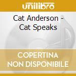 Cat Anderson - Cat Speaks cd musicale di ANDERSON CAT