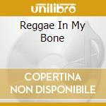 REGGAE IN MY BONE cd musicale di ROBINSON NAMBO