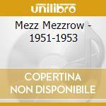 1951-1953 cd musicale di Mezzrow Mezz