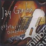 Jay Gordon - Extremely Dangerous Blues cd musicale di JAY GORDON
