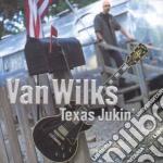 Van Wilks - Texas Jukin' cd musicale di WILKS VAN