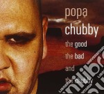 Popa Chubby - The Good The Bad & Chubby cd musicale di POPA CHUBBY