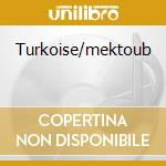 TURKOISE/MEKTOUB cd musicale di CHAHINE KHALIL