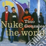 Tino Gonzales - Nuke The World cd musicale di GONZALES TINO