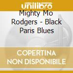 BLACK PARIS BLUES cd musicale di MIGHTY MO RODGERS