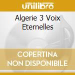 ALGERIE 3 VOIX ETERNELLES cd musicale di MAMI/ANKA/KHALED