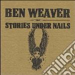 BenWeaver  - Stories Under Nails cd musicale di WEAVER BEN