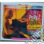 Tony Perez  Trio - Live In Havana cd musicale di PEREZ TONY TRIO
