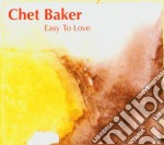 Chet Baker - Easy To Love cd musicale di Chet Baker