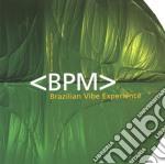 Bpm - Brazilian Vibe Experience cd musicale di BPM