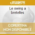 Le swing a bretelles cd musicale