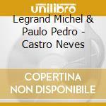 & pedro paulo castro neves cd musicale di Michel Legrand