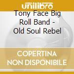 Old soul rebel cd musicale di Tony Face