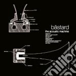 CD - BASTARD - ACOUSTIC MACHINE cd musicale di BASTARD