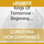 Beginning 1 cd musicale di Kings of tomorrow