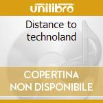 Distance to technoland cd musicale di Artisti Vari