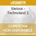 Various - Technoland 2 cd musicale di Artisti Vari