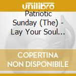 Patriotic Sunday, The - Lay Your Soul Bare cd musicale di PATRIOTIC SUNDAY