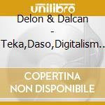 Delon And Dalcan - Teka,Daso,Digitalism... cd musicale di DELON & DALCAN