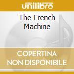 THE FRENCH MACHINE                        cd musicale di Rose Minitel