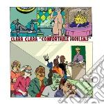 Clara Clara - Comfortable Problems cd musicale di CLARA CLARA
