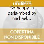 So happy in paris-mixed by michael canitrot & kfk cd musicale di Artisti Vari