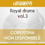 Royal drums vol.3 cd musicale di Artisti Vari