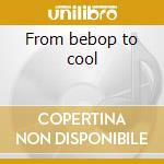 From bebop to cool cd musicale di Miles Davis