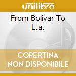 FROM BOLIVAR TO L.A. cd musicale di INCELLI ROBERT & HIS
