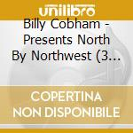 Billy Cobham - Presents North By Northwest cd musicale di COBHAM BILLY