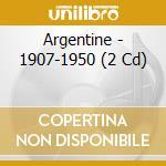 Argentine - 1907-1950 cd musicale di ARGENTINE
