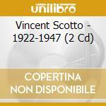 Vincent Scotto - 1922-1947 cd musicale di SCOTTO VINCENT