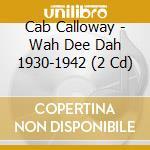Cab Calloway - Wah Dee Dah 1930-1942 cd musicale di CALLOWAY CAB