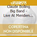 Claude Bolling Big Band - Live At Meridien Paris cd musicale di BOLLING CLAUDE BIG B
