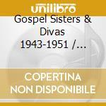 Gospel Sisters & Divas 1943-1951 cd musicale
