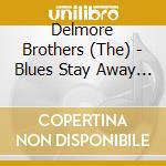 The Delmore Brothers - Blues Stay Away From Me cd musicale di Brothers Delmore