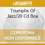 TRIUMPHS OF JAZZ/20 CD BOX cd musicale di ARTISTI VARI