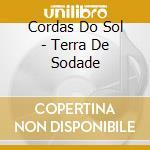 Cordas Do Sol - Terra De Sodade cd musicale