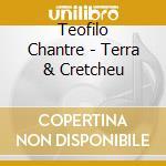 Teofilo Chantre - Terra & Cretcheu cd musicale di TEOFILO CHANTRE