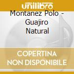 Montanez Polo - Guajiro Natural cd musicale di MONTANEZ POLO