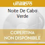 Noite De Cabo Verde cd musicale di ARTISTI VARI