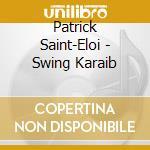 Patrick Saint-Eloi - Swing Karaib cd musicale di SAINT-ELOI PATRICK
