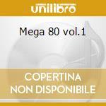 Mega 80 vol.1 cd musicale di Artisti Vari