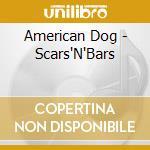 American Dog - Scars''N''Bars cd musicale di Dog American
